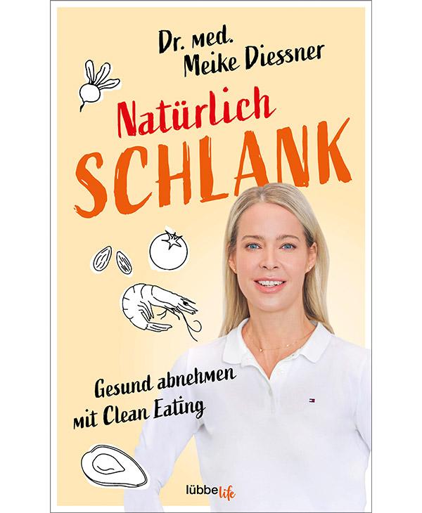 Dr. med. Meike Diessner - Natürlich schlank: Gesund abnehmen mit Clean Eating